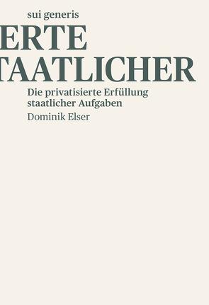 Die privatisierte Erfüllung staatlicher Aufgaben von Elser,  Dominik
