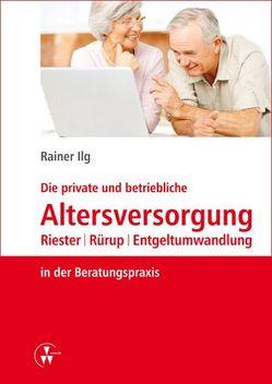 Die private und betriebliche Altersversorgung von Ilg,  Rainer