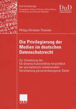 Die Privilegierung der Medien im deutschen Datenschutzrecht von Roßnagel,  Prof. Dr. Alexander, Thomale,  Philipp-Christian
