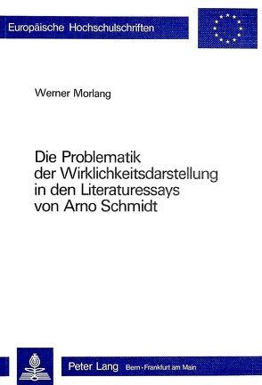 Die Problematik der Wirklichkeitsdarstellung in den Literaturessays von Arno Schmidt von Morlang,  Werner