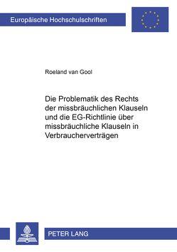 Die Problematik des Rechts der missbräuchlichen Klauseln und die EG-Richtlinie über missbräuchliche Klauseln in Verbraucherverträgen von van Gool,  Roeland