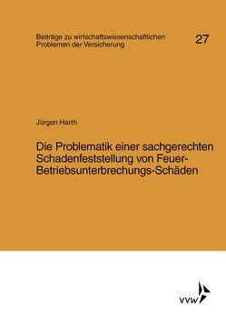 Die Problematik einer sachgerechten Schadenfeststellung von Feuer-Betriebsunterbrechungs-Schäden von Harth,  Jürgen