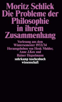 Die Probleme der Philosophie in ihrem Zusammenhang von Hegselmann,  Rainer, Kox,  Anne J., Mulder,  Henk L., Schlick,  Moritz