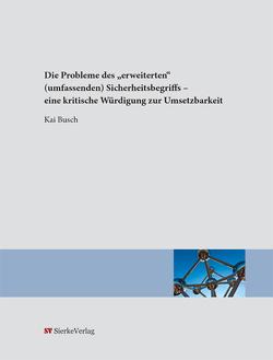 """Die Probleme des """"erweiterten"""" (umfassenden) Sicherheitsbegriffs – eine kritische Würdigung zur Umsetzbarkeit von Busch,  Kai"""