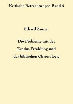 Die Probleme mit der Exodus Erzählung und der biblischen Chronologie von Zauner,  Erhard