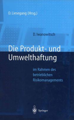 Die Produkt- und Umwelthaftung von Iwanowitsch,  Dirk, Liesegang,  Dietfried
