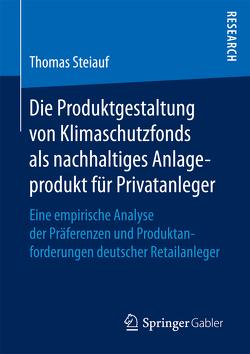 Die Produktgestaltung von Klimaschutzfonds als nachhaltiges Anlageprodukt für Privatanleger von Steiauf,  Thomas