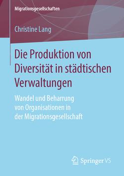 Die Produktion von Diversität in städtischen Verwaltungen von Lang,  Christine