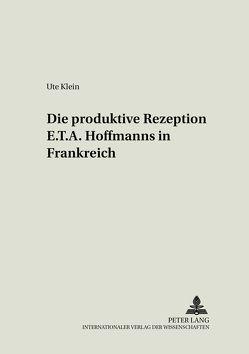 Die produktive Rezeption E. T. A. Hoffmanns in Frankreich von Bermann-Klein,  Ute