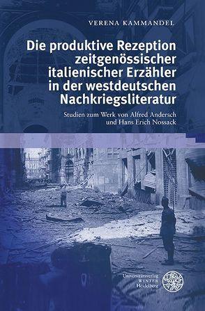 Die produktive Rezeption zeitgenössischer italienischer Erzähler in der westdeutschen Nachkriegsliteratur von Kammandel,  Verena