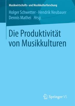 Die Produktivität von Musikkulturen von Mathei,  Dennis, Neubauer,  Hendrik, Schwetter,  Holger