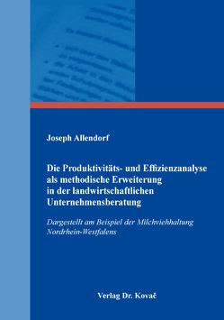 Die Produktivitäts- und Effizienzanalyse als methodische Erweiterung in der landwirtschaftlichen Unternehmensberatung von Allendorf,  Joseph