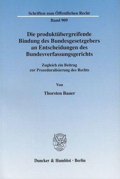 Die produktübergreifende Bindung des Bundesgesetzgebers an Entscheidungen des Bundesverfassungsgerichts. von Bauer,  Thorsten
