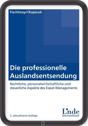 Die professionelle Auslandsentsendung von Fischlmayr,  Iris C., Kopecek,  Andrea Elisabeth
