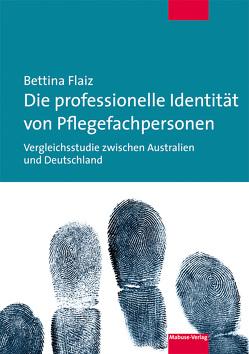 Die professionelle Identität von Pflegefachpersonen von Flaiz,  Bettina