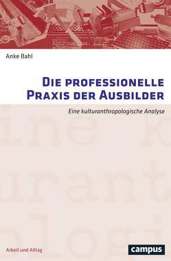 Die professionelle Praxis der Ausbilder von Bahl,  Anke