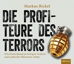 Die Profiteure des Terrors von Bickel,  Markus, Böker,  Markus