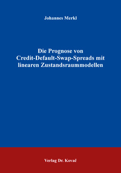 Die Prognose von Credit-Default-Swap-Spreads mit linearen Zustandsraummodellen von Merkl,  Johannes