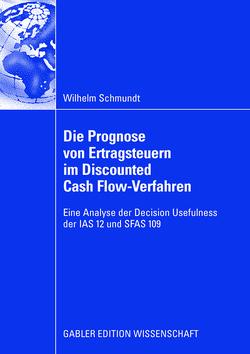 Die Prognose von Ertragsteuern im Discounted Cash Flow-Verfahren von Schmundt,  Wilhelm