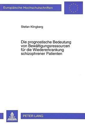 Die prognostische Bedeutung von Bewältigungsressourcen für die Wiedererkrankung schizophrener Patienten von Klingberg,  Stefan
