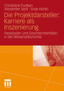 Die Projektdarsteller: Karriere als Inszenierung von Funken,  Christiane, Hörlin,  Sinje, Stoll,  Alexander