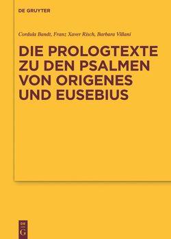Die Prologtexte zu den Psalmen von Origenes und Eusebius von Bandt,  Cordula, Risch,  Franz Xaver, Villani,  Barbara