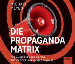 Die Propaganda-Matrix von Meyen,  Michael, Wolf,  Klaus B.