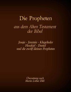 Die Propheten aus dem Alten Testament der Bibel von Luther 1545,  Martin, Tessnow,  Antonia Katharina