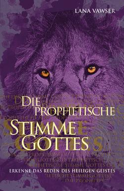 Die prophetische Stimme Gottes von Vawser,  Lana