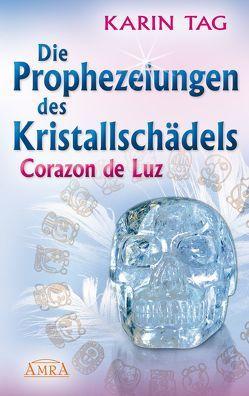 Die Prophezeiungen des Kristallschädels Corazon de Luz. Ein Licht berührt die Erde von Tag,  Karin