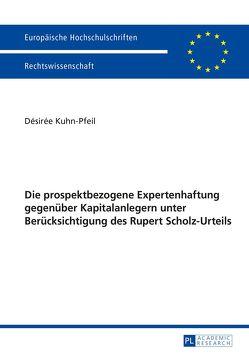 Die prospektbezogene Expertenhaftung gegenüber Kapitalanlegern unter Berücksichtigung des Rupert Scholz-Urteils von Kuhn-Pfeil,  Désirée