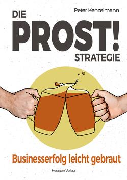 Die PROST!-Strategie von Kenzelmann,  Peter
