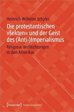 Die protestantischen »Sekten« und der Geist des (Anti-)Imperialismus von Schäfer,  Heinrich Wilhelm
