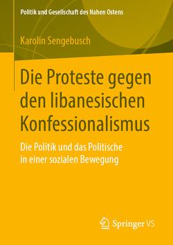 Die Proteste gegen den libanesischen Konfessionalismus von Sengebusch,  Karolin