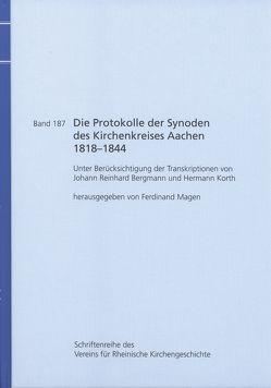 Die Protokolle der Synoden des Kirchenkreises Aachen 1818-1844 von Magen,  Ferdinand