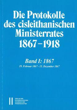 Die Protokolle des cisleithanischen Ministerrates 1867-1918, Band 1: 1867 von Adlgasser,  Franz, Malfér,  Stefan, Schmied-Kowarzik,  Anatol