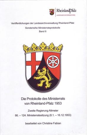 Die Protokolle des Ministerrats von Rheinland-Pfalz 1953. Zweite Regierung Altmeier von Fabian,  Christine