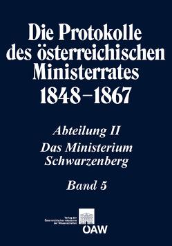 Die Protokolle des österreichischen Ministerrates 1848-1867 Abteilung II: Das Ministerium Schwarzenberg Band 5 von Kletecka,  Thomas, Malfér,  Stefan, Rumpler,  Helmut, Schmied-Kowarzik,  Anatol