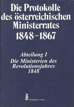 Die Protokolle des österreichischen Ministerrates 1848-1867 Abteilung I: Die Ministerien des Revolutionsjahres 1848 von Heindl,  Waltraud, Kletecka,  Thomas