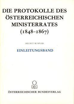 Die Protokolle des österreichischen Ministerrates 1848-1867 Einleitungsband von Rumpler,  Helmut