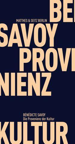 Die Provenienz der Kultur von Savoy,  Bénédicte, Zischler,  Hanns