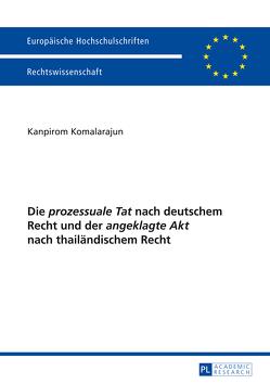 Die «prozessuale Tat» nach deutschem Recht und der «angeklagte Akt» nach thailändischem Recht von Komalarajun,  Kanpirom