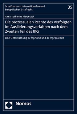 Die prozessualen Rechte des Verfolgten im Auslieferungsverfahren nach dem Zweiten Teil des IRG von Pieronczyk,  Anna-Katharina