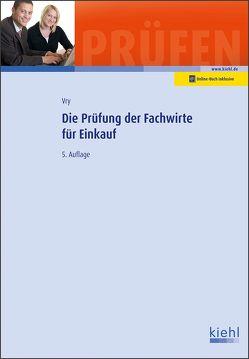 Die Prüfung der Fachwirte für Einkauf von Vry,  Wolfgang