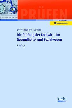 Die Prüfung der Fachwirte im Gesundheits- und Sozialwesen von Biebau,  Ralf, Faulhaber,  Marcus, Gerckens,  Norbert