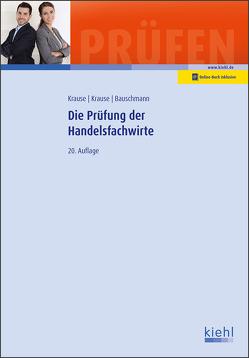 Die Prüfung der Handelsfachwirte von Bauschmann,  Erwin, Krause,  Bärbel, Krause,  Günter