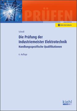 Die Prüfung der Industriemeister Elektrotechnik von Krause,  Bärbel, Krause,  Günter, Schroll,  Stefan