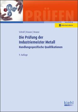 Die Prüfung der Industriemeister Metall von Krause,  Bärbel, Krause,  Günter, Schroll,  Stefan