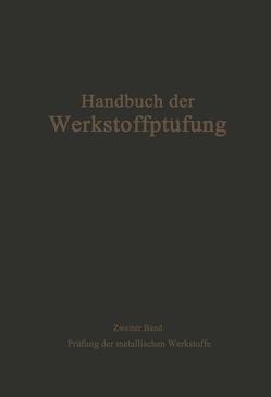 Die Prüfung der metallischen Werkstoffe von Bungardt,  K., Damerow,  E., Dehlinger,  U., Fricke,  R., Fry,  A., Haller,  P. de, Hengemühle,  W., Hinzmann,  R., Körber,  F., Krisch,  A., Kuntze ,  W., Mailänder,  R., Pomp,  A., Schramm,  J., Schwerd,  Fr., Siebel,  E.