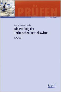 Die Prüfung der Technischen Betriebswirte von Krause,  Bärbel, Krause,  Günter, Stache,  Ines